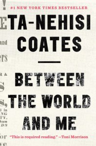 Photo from http://www.penguinrandomhouse.com/books/220290/between-the-world-and-me-by-ta-nehisi-coates/